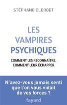 Couverture du livre « Les vampires psychiques » de Stephane Clerget aux éditions Fayard