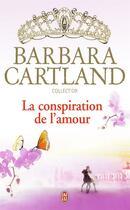 Couverture du livre « La conspiration de l'amour » de Barbara Cartland aux éditions J'ai Lu