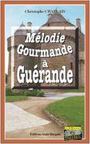 Couverture du livre « Mélodie gourmande à Guérande » de Christophe Chaplais aux éditions Bargain