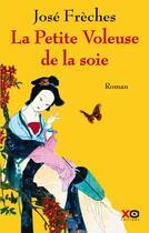 Couverture du livre « La petite voleuse de la soie » de Jose Freches aux éditions Xo