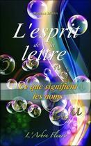 Couverture du livre « L'esprit de la lettre ; ce que signifient les noms » de Mireille Martin aux éditions Arbre Fleuri