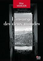 Couverture du livre « L'insurgé des deux mondes » de Max Mercier aux éditions Atria