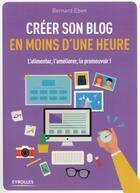 Couverture du livre « Créer son blog en moins d'une heure » de Bernard Eben aux éditions Eyrolles