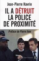 Couverture du livre « Il a détruit la police de proximité » de Jean-Pierre Havrin aux éditions Jean-claude Gawsewitch