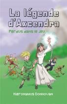 Couverture du livre « La légende d'Axcendra » de Hieronymus Donnovan aux éditions Iggybook