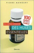 Couverture du livre « Du bon usage des huiles essentielles » de Pierre Manoury aux éditions Grancher