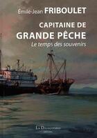 Couverture du livre « Capitaine de grande pêche ; le temps des souvenirs » de Emile-Jean Friboulet aux éditions La Decouvrance