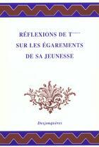 Couverture du livre « Reflexions De T*** Sur Les Egarements De Sa Jeunesse » de  aux éditions Desjonqueres