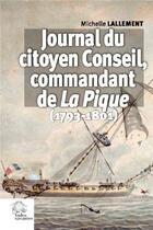 Couverture du livre « Journal du citoyen Conseil, commandant de La Pique (1793-1801) » de Michelle Lallement aux éditions Croit Vif