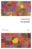 Couverture du livre « La suture » de Sophie Daull aux éditions Philippe Rey