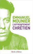Couverture du livre « L'affrontement chrétien » de Emmanuel Mounier aux éditions Parole Et Silence