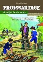 Couverture du livre « Froissartage, grand jeu dans la nature ; vieux moyens, avec presque rien, d'être utile et de devenir habile » de Michel Froissart aux éditions Idf