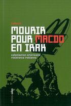 Couverture du livre « Mourir pour macdo en irak - colonisation americaine et resistance irakienne » de Collectif aux éditions Aden Belgique