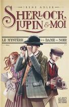 Couverture du livre « Sherlock, Lupin & moi T.1 ; le mystère de la dame en noir » de Adler Irene aux éditions Albin Michel Jeunesse