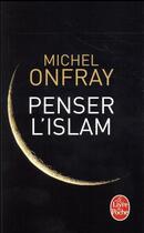 Couverture du livre « Penser l'islam » de Michel Onfray aux éditions Lgf