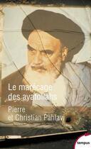 Couverture du livre « Le marécage des Ayatollahs » de Pierre Pahlavi et Christian Pahlavi aux éditions Tempus/perrin