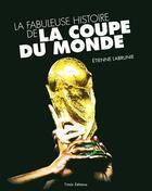 Couverture du livre « La fabuleuse histoire de la coupe du monde » de Etienne Labrunie aux éditions Timee