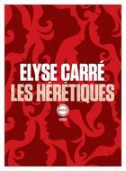Couverture du livre « Les hérétiques » de Elyse Carre aux éditions Inculte