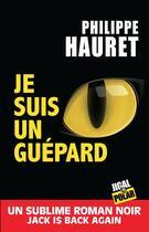 Couverture du livre « Je suis un guépard » de Philippe Hauret aux éditions Jigal