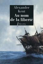 Couverture du livre « Au nom de la liberté » de Alexander Kent aux éditions Libretto