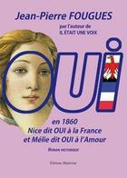 Couverture du livre « Oui ; en 1860 Nice dit oui à la France et Mélie dit oui à l'amour » de Jean-Pierre Fougues aux éditions Benevent