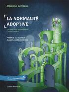 Couverture du livre « La normalité adoptive ; les clés pour bien comprendre son enfant » de Johanne Lemieux aux éditions Quebec Amerique
