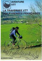 Couverture du livre « La traversée VTT des Pyrénées françaises » de Georges Veron aux éditions Altigraph