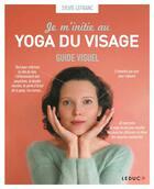 Couverture du livre « Je m'initie au yoga du visage : guide visuel » de Sylvie Lefranc aux éditions Leduc