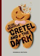 Couverture du livre « Gretel and the dark » de Eliza Granville aux éditions Mirobole