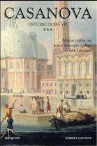 Couverture du livre « Casanova ; histoire de ma vie t.3 » de Giacomo Casanova aux éditions Robert Laffont