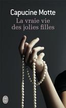 Couverture du livre « La Vraie Vie Des Jolies Filles » de Capucine Motte aux éditions J'ai Lu