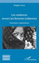 Couverture du livre « Les violences envers les femmes indiennes ; divinisation diabolisation » de Brigitte Tison aux éditions L'harmattan
