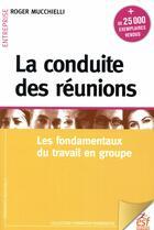 Couverture du livre « La conduite de réunions ; les fondamentaux du travail en groupe (édition 2018) » de Roger Mucchielli aux éditions Esf