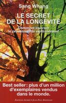 Couverture du livre « Le secret de la longévité ; comment inverser le processus de vieillissement » de Sang Whang aux éditions Alphee.jean-paul Bertrand