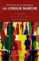 Couverture du livre « La longue marche ; entreprises, droits de l'homme, mondialisation » de Dominique De La Garanderie aux éditions Francois-xavier De Guibert
