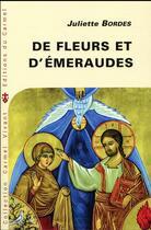 Couverture du livre « De fleurs et d'émeraudes ; commentaire littéraire du cantique spirituel » de Juliette Bordes aux éditions Carmel