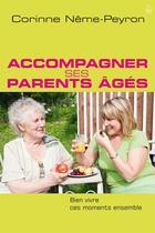 Couverture du livre « Accompagner Ses Parents Ages. Bien Vivre Ces Moments Ensemble » de Corinne Neme-Peyron aux éditions Farel