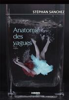 Couverture du livre « Anatomie des vagues » de Stephan Sanchez aux éditions Jmdesbois