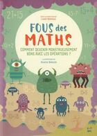 Couverture du livre « Fous des maths ; comment devenir monstrueusement bons avec les opérations ? » de Agnese Baruzzi aux éditions White Star Kids