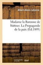 Couverture du livre « Madame la baronne de suttner. la propagande de la paix » de Lefaivre A-A. aux éditions Hachette Bnf