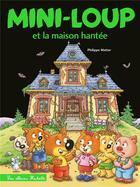 Couverture du livre « Mini-Loup et la maison hantée » de Philippe Matter aux éditions Hachette Enfants