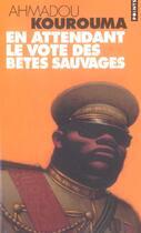 Couverture du livre « En attendant le vote des betes sauvages » de Ahmadou Kourouma aux éditions Points