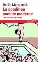 Couverture du livre « La condition sociale moderne ; l'avenir d'une inquiétude » de Danilo Martuccelli aux éditions Gallimard