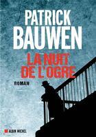 Couverture du livre « La nuit de l'ogre » de Patrick Bauwen aux éditions Albin Michel