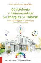 Couverture du livre « Géobiologie et harmonisation des énergies de l'habitat ; outils kinésiologiques et énergétiques pour favoriser sa santé » de Marie-Dominique Coronel aux éditions Quintessence