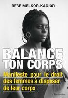 Couverture du livre « Balance ton corps ; manifeste pour le droit des femmes à disposer de leur corps » de Bebe Melkor-Kadior aux éditions La Musardine