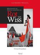 Couverture du livre « Résistance du peuple alsacien en rot un wiss » de Raymond Weigel aux éditions Yoran Embanner