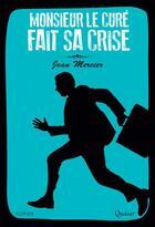 Couverture du livre « Monsieur le curé fait sa crise » de Jean Mercier aux éditions Quasar