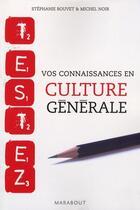 Couverture du livre « Testez vos connaissances en culture générale » de Michel Noir et Stephanie Bouvet aux éditions Marabout