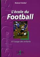 Couverture du livre « École du foot » de Roland Steibel aux éditions Chiron